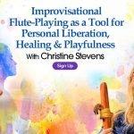 Improvisational Flute-Playing With Christine Stevens