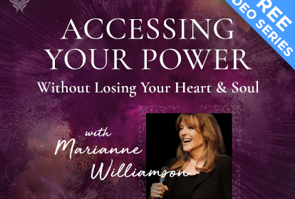 Accessing Your Power Without Losing Your Heart & Soul - With Marianne Williamson