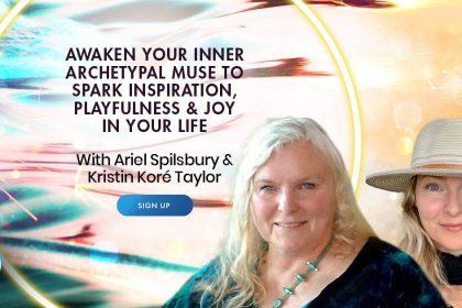 Awakening Your Muse & Feel Inspiration, Playfulness & Joy - With Ariel Spilsbury