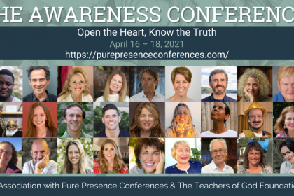 The Awareness Conference April 2021 - Sponsored by the Teachers of God Foundation