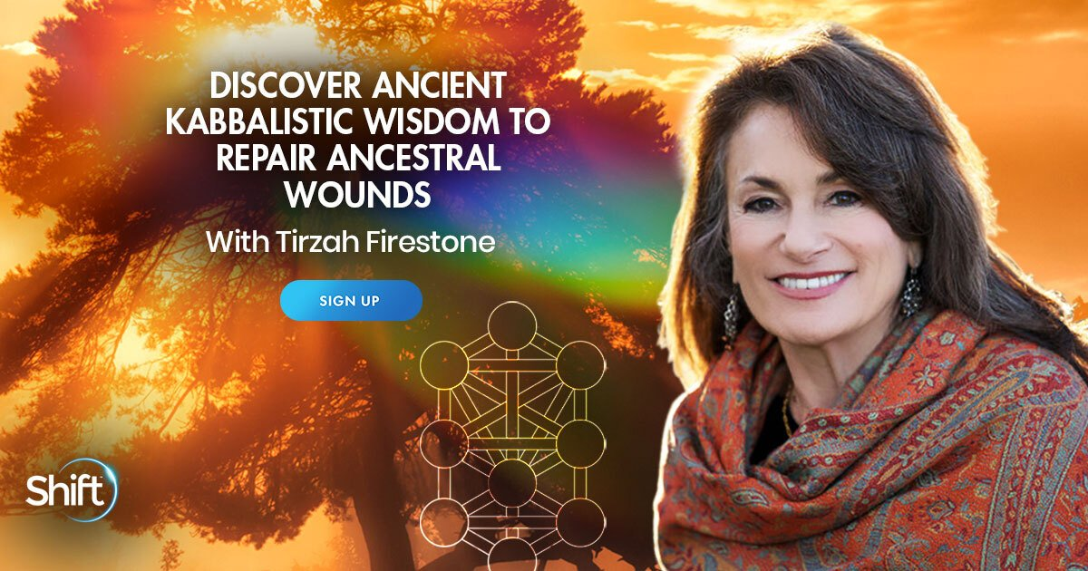 Repair Ancestral Wounds Using Ancient Kabbalistic Wisdom - With Tirzah Firestone