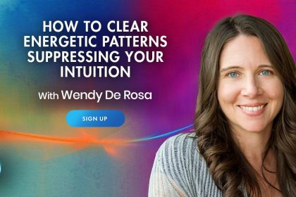 How To Clear The Energetic Patterns That Are Suppressing Your Intuition - With Wendy De Rosa