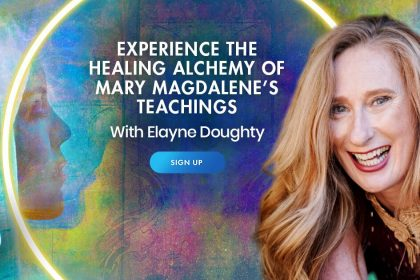 Experience the Healing Alchemy of Mary Magdalene's Teachings - With Elayne Doughty