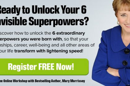 Unlock Your 6 Invisible Superpowers - Webinar With Mary Morrissey