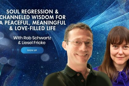 Soul Regression & Channeled Wisdom for Peace, Healing, And Power - With Rob Schwartz and Liesel Fricke