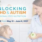 Unlocking ADHD & Autism With Personalized Nutrition Summit - 2021