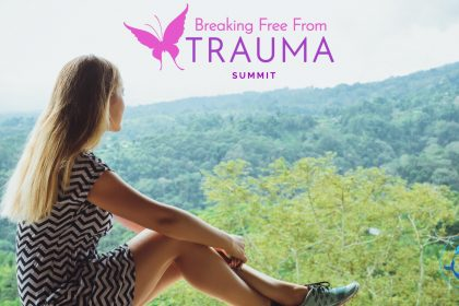 Breaking Free From Trauma Summit 2021: Find Healing, Peace, And Joy