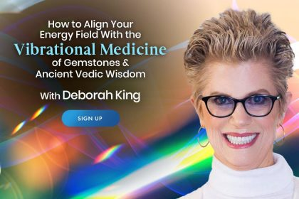Align Your Energy Field With the Vibrational Medicine of Gemstones & Ancient Vedic Wisdom - With Deborah King