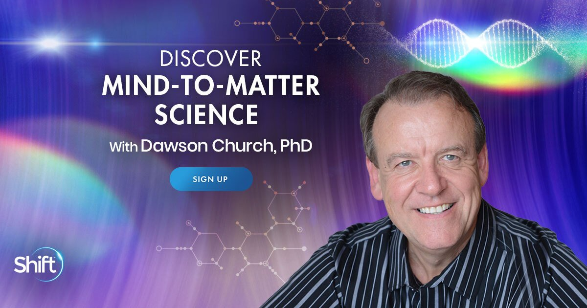 Discover Mind-To-Matter Science: For Healing & Manifestation - With Dawson Church, PhD