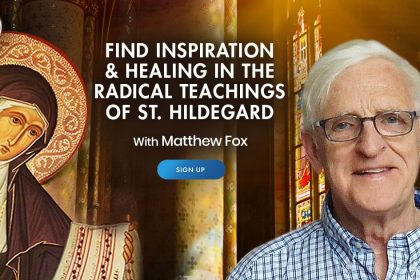 Find Inspiration & Healing in the Radical Teachings of St. Hildegard - With Matthew Fox