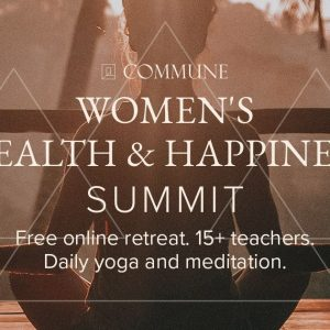 Women's Health & Happiness Summit 2021 - Spiritual Retreat Featuring Marianne Williamson, Sharon Salzberg, Danielle LaPorte, And More