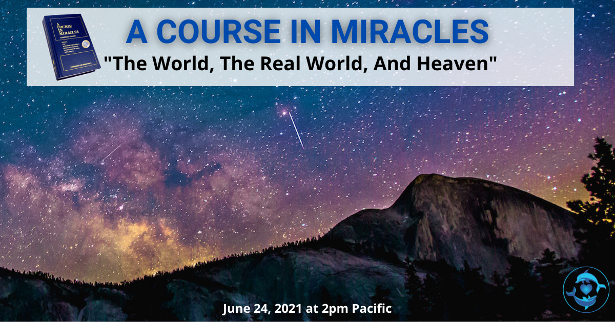"""A Course In Miracles: """"Let's Discuss"""" The World, The Real World, And Heaven"""