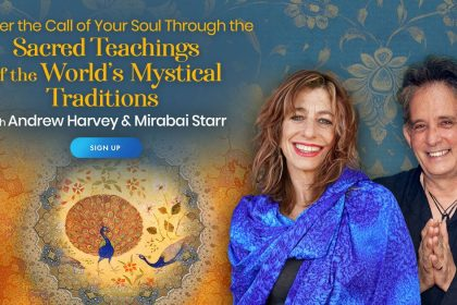 Sacred Teachings of the World's Mystical Traditions: Embrace Your Soul's Life Path - With Andrew Harvey and Mirabai Starr