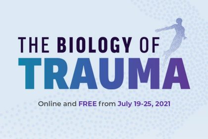 Biology of Trauma Summit 2021: Science-Based Solutions for Healing, Resilience, and Recovery