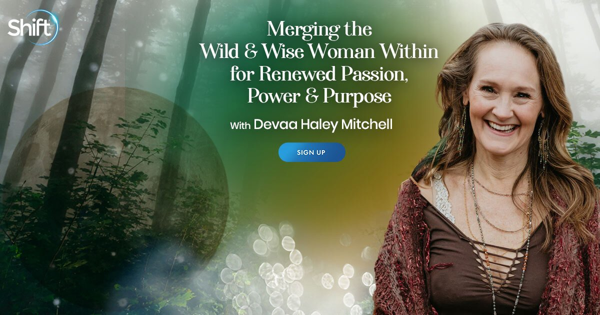 Integrate The Wild & Wise Woman Within Yourself: For Renewed Passion, Power, and Purpose - With Devaa Haley Mitchell