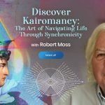 Use Synchroncity For Manifestation, Healing, And Happiness - With Robert Moss