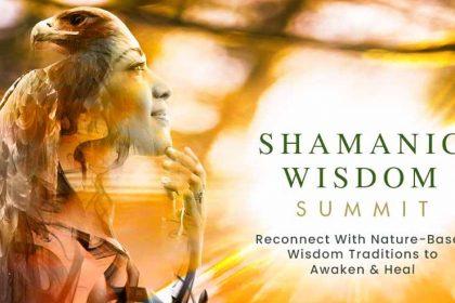 Shamanic Wisdom Summit 2021 - Journey With Elders & Mystics Into Sacred Ritual and Prayer