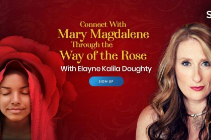 Connect With Mary Magdalene - For Healing, Spiritual Growth, and Overcoming Adversity - With Elayne Kalila Doughty