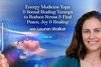 Energy Medicine Yoga & Sound Healing Tunings - to Reduce Stress & Find Peace, Joy & Healing - With Lauren Walker