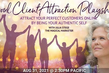 Soul Client Attraction Workshop: 3 Secrets to Spirit-Guided Marketing - With Julia Stege
