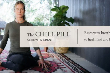 The Chill Pill: 10 Days of Healing Breathwork and Restorative Stretching - With Schuyler Grant