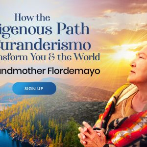 eceive Mayan Healing Prayers & a Sacred Water Ceremony Led by a Legendary Elder - With Grandmother Flordemayo