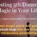 Manifesting 5th Dimensional Magic in Your Life Workshop Series - With Rikka Zimmerman