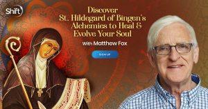 Heal & Evolve Your Soul Using The Wisdom from St. Hildegard of Bingen - With Matthew Fox