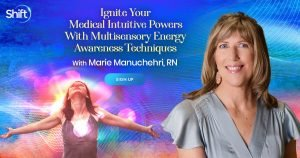 Ignite Your Medical Intuitive Powers With Multisensory Energy Awareness Techniques - With Marie Manuchehri