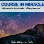 "ACIM Webinar: Let's Discuss ""Forgiveness Questions & Answers"""