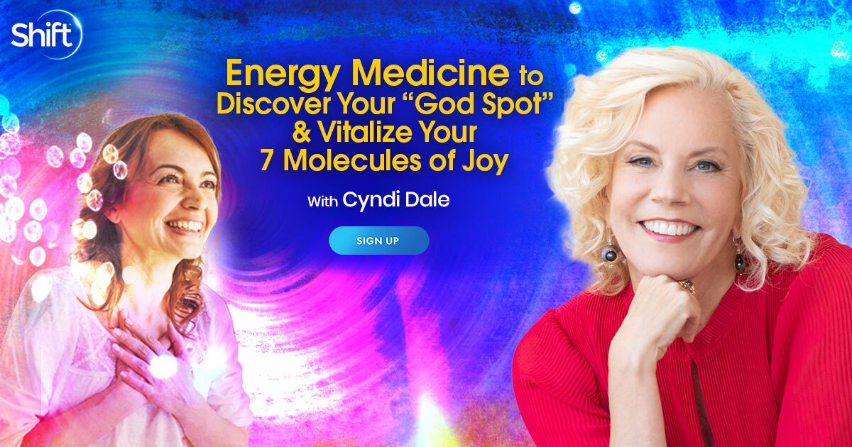 """Energy Medicine to Discover Your """"God Spot"""" & Vitalize Your 7 Molecules of Joy - With Cyndi Dale"""