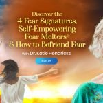 """Transform Your Fear Into Presence & Connection: With 4 Self-Empowering """"Fear Melters"""" - With Dr. Katie Hendricks"""