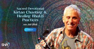 Healing Bhakti Practices & Sacred Devotional Chanting - For Embodying Joy & Love - With Jai Uttal